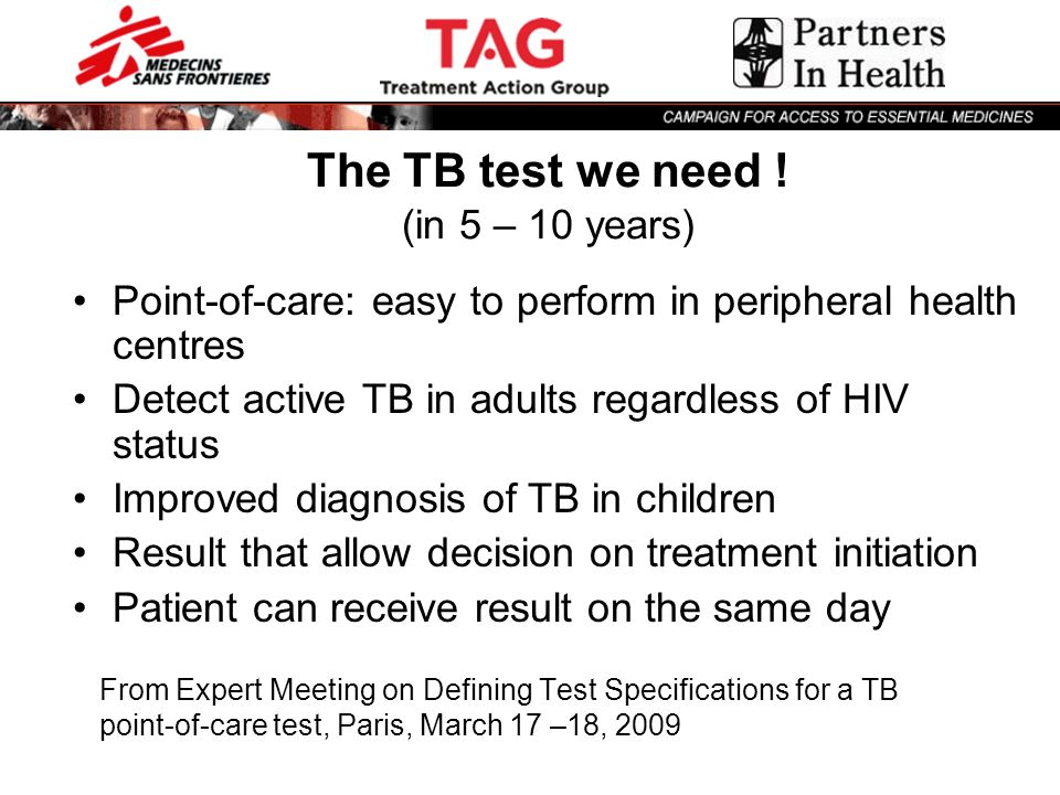 From Expert Meeting on Defining Test Specifications for a TB point-of-care test, Paris, March 17 –18, 2009 Point-of-care: easy to perform in periphera