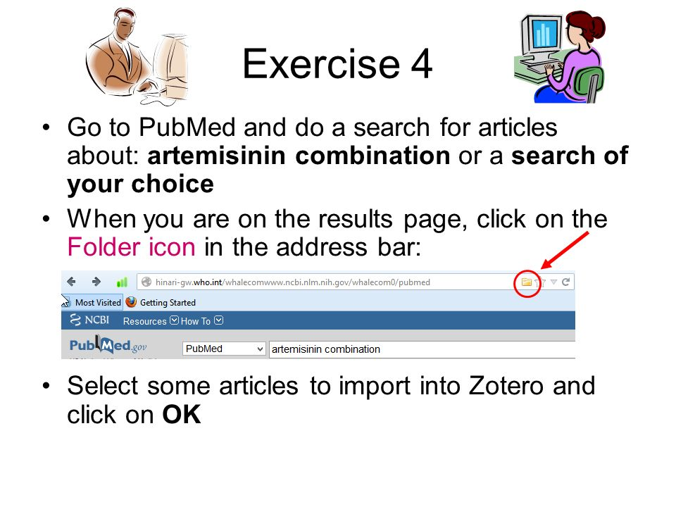 Exercise 4 Go to PubMed and do a search for articles about: artemisinin combination or a search of your choice When you are on the results page, click