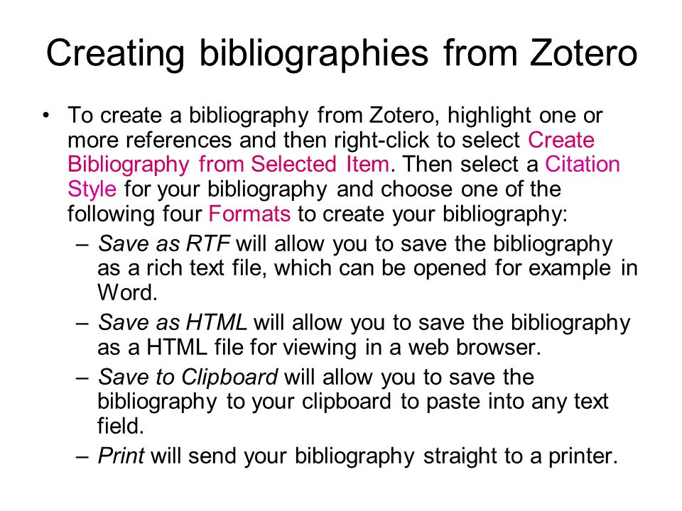 To create a bibliography from Zotero, highlight one or more references and then right-click to select Create Bibliography from Selected Item. Then sel