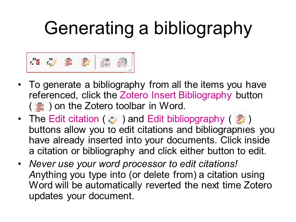 Generating a bibliography To generate a bibliography from all the items you have referenced, click the Zotero Insert Bibliography button ( ) on the Zo
