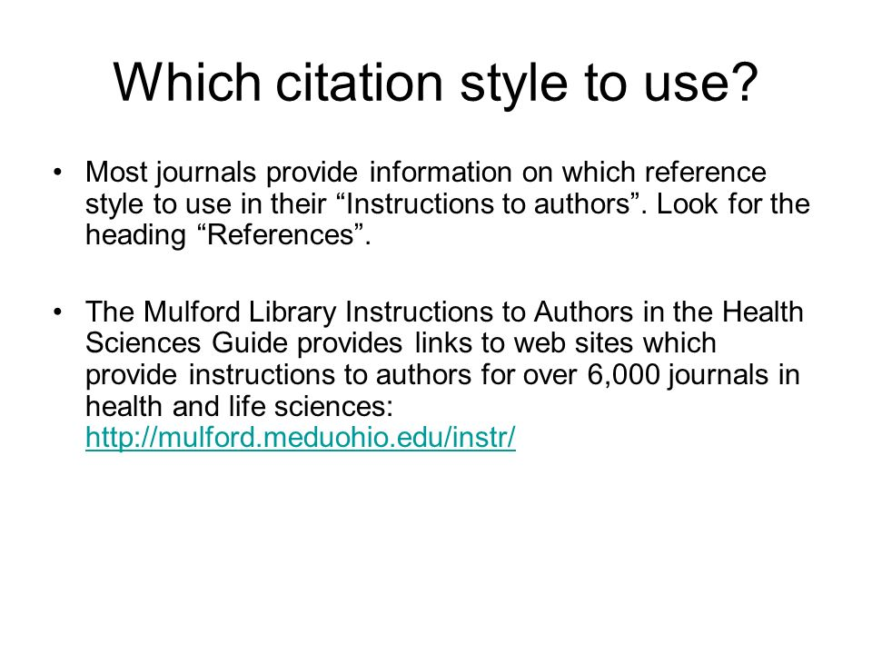 Which citation style to use? Most journals provide information on which reference style to use in their Instructions to authors. Look for the heading