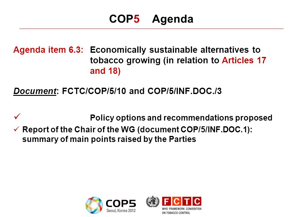 COP5 Agenda Agenda item 6.3: Economically sustainable alternatives to tobacco growing (in relation to Articles 17 and 18) Document: FCTC/COP/5/10 and