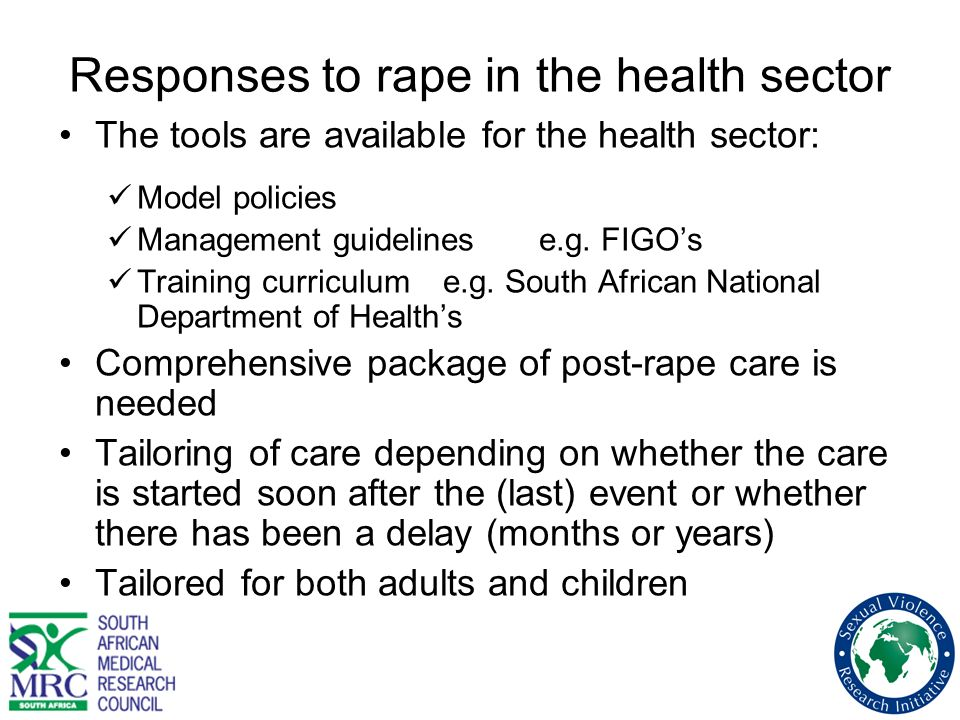 Responses to rape in the health sector The tools are available for the health sector: Model policies Management guidelines e.g. FIGOs Training curricu
