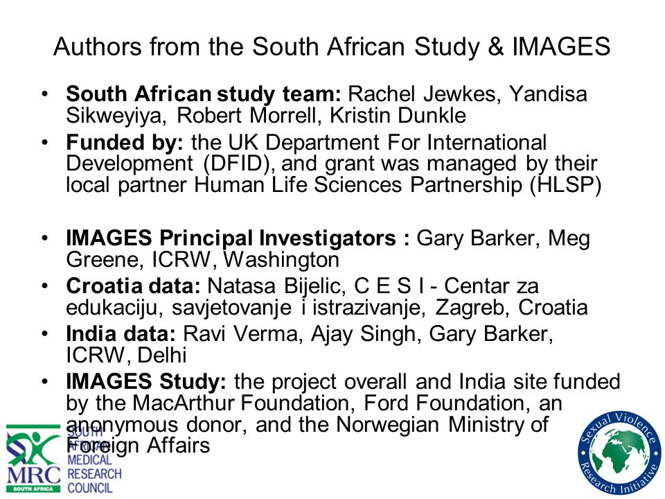 Authors from the South African Study & IMAGES South African study team: Rachel Jewkes, Yandisa Sikweyiya, Robert Morrell, Kristin Dunkle Funded by: th