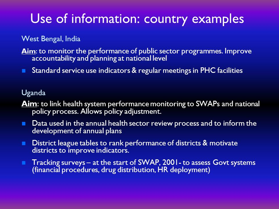Use of information: country examples West Bengal, India Aim: to monitor the performance of public sector programmes.