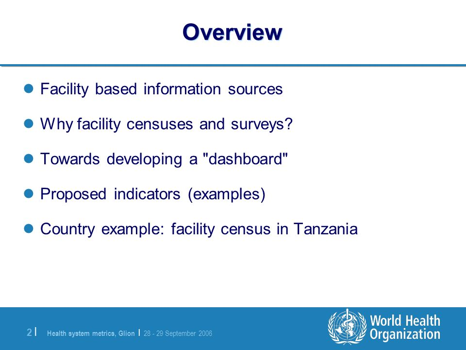 Health system metrics, Glion | 28 - 29 September 2006 2 |2 | Overview Facility based information sources Why facility censuses and surveys.