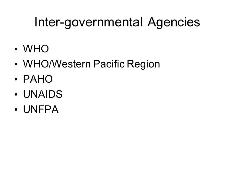 Inter-governmental Agencies WHO WHO/Western Pacific Region PAHO UNAIDS UNFPA