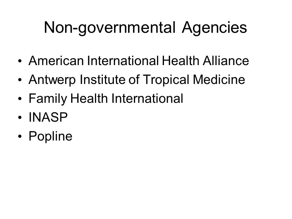 Non-governmental Agencies American International Health Alliance Antwerp Institute of Tropical Medicine Family Health International INASP Popline