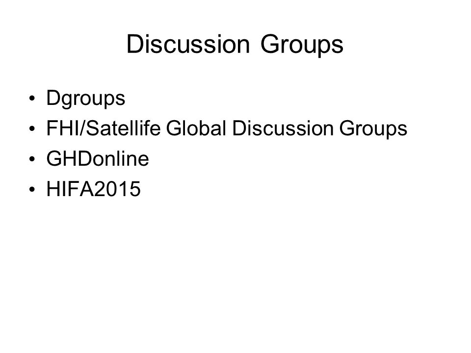 Discussion Groups Dgroups FHI/Satellife Global Discussion Groups GHDonline HIFA2015
