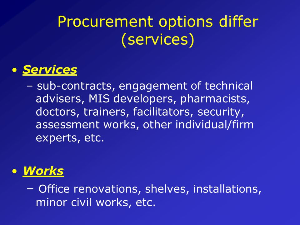 Procurement options differ (products) Health Products: -Pharmaceuticals -Laboratory -Medical Devices Goods – Office Equipment, air conditioners, Vehic