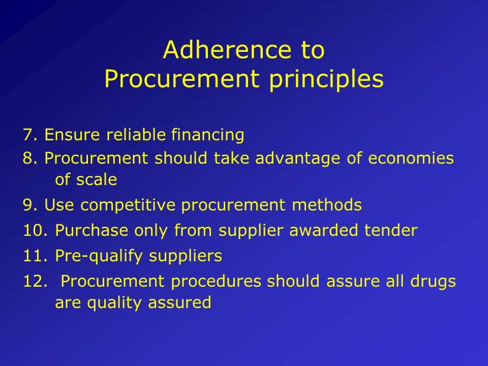 Adherence to Procurement principles 1.Divide key functions among different offices 2.Procurement should be transparent with SOPs 3.Procurement should