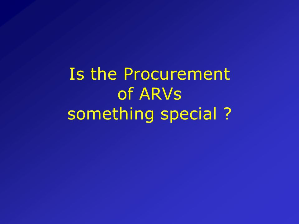 BUZZ Group Exercise 2 As a group, discuss those issues that make the procurement of ARVs different from the procurement of the essential commodities w