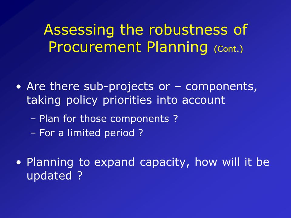 Assessing the robustness of Procurement Planning HIV-AIDS procurement needs are difficult to plan in advance for a complete program; how strong are th