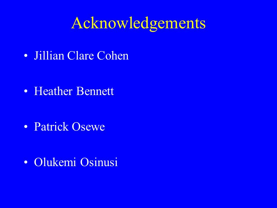 Acknowledgements Jillian Clare Cohen Heather Bennett Patrick Osewe Olukemi Osinusi