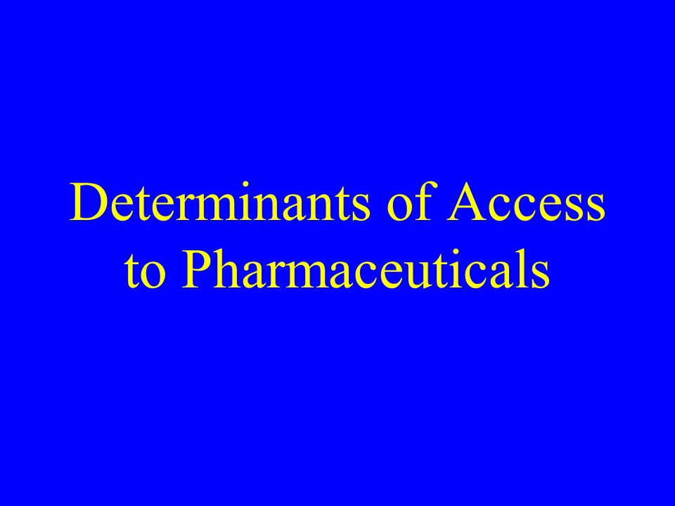 Determinants of Access to Pharmaceuticals