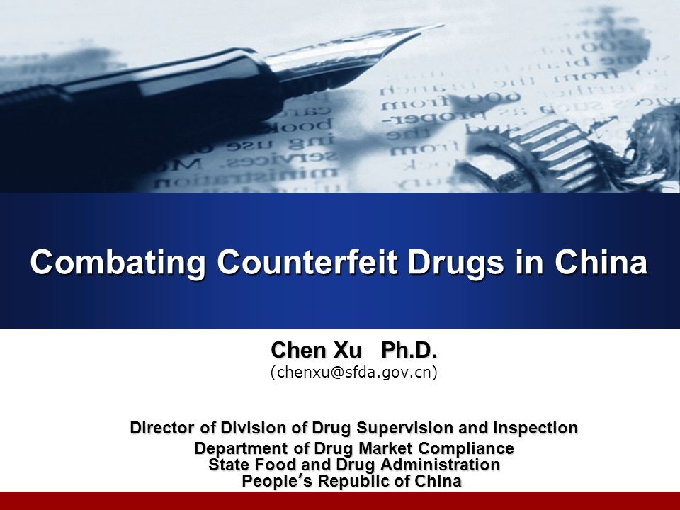 Combating Counterfeit Drugs in China Chen Xu Ph.D.