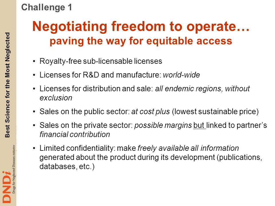 Best Science for the Most Neglected Negotiating freedom to operate… paving the way for equitable access Royalty-free sub-licensable licenses Licenses