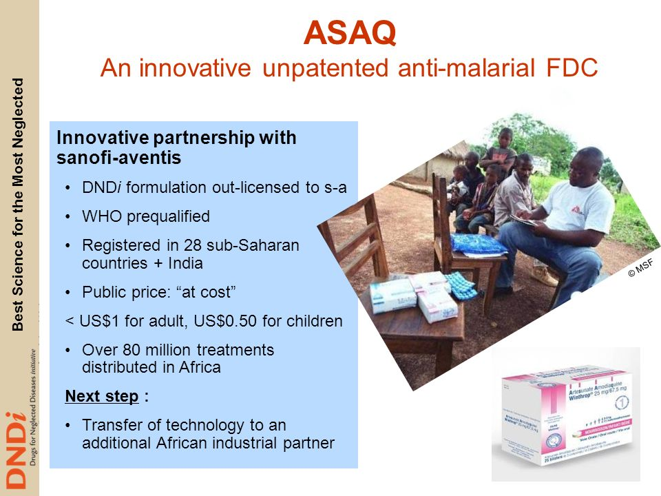 Best Science for the Most Neglected Innovative partnership with sanofi-aventis DNDi formulation out-licensed to s-a WHO prequalified Registered in 28