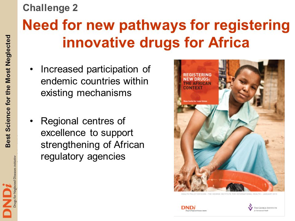 Best Science for the Most Neglected Need for new pathways for registering innovative drugs for Africa Increased participation of endemic countries wit