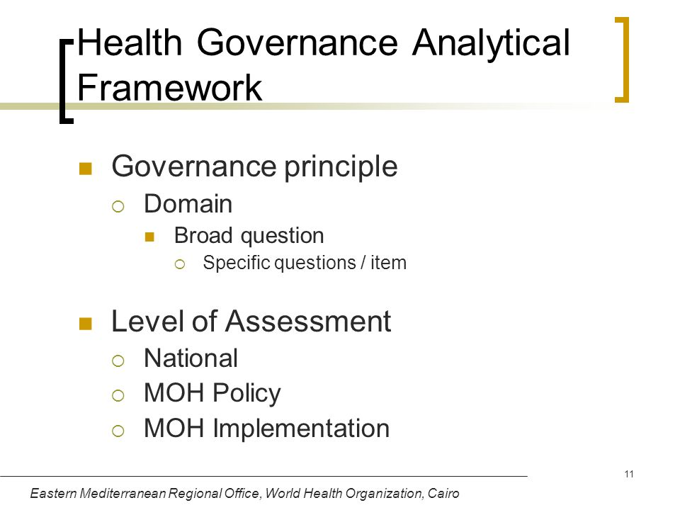 Eastern Mediterranean Regional Office, World Health Organization, Cairo 11 Health Governance Analytical Framework Governance principle Domain Broad qu