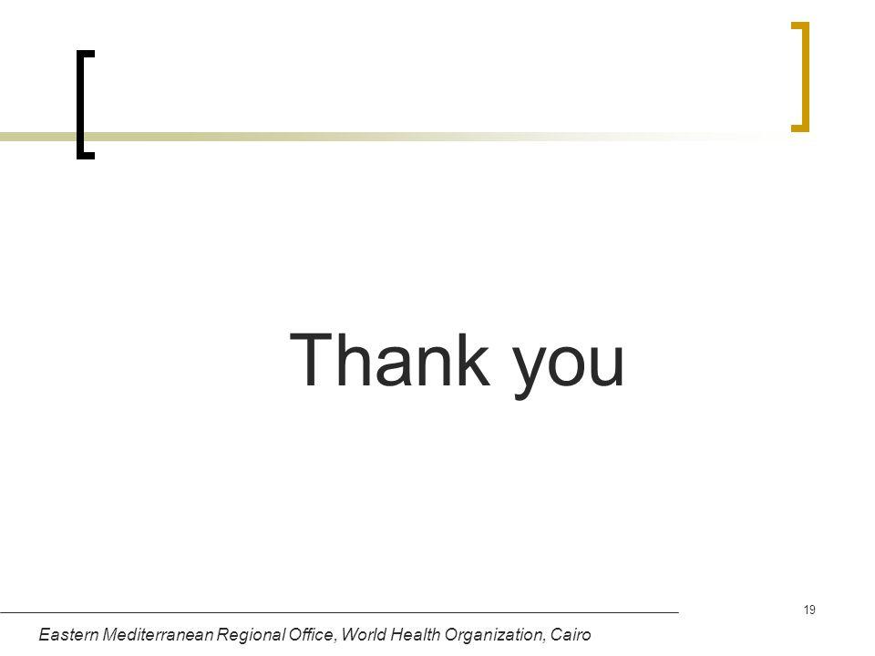 Eastern Mediterranean Regional Office, World Health Organization, Cairo 19 Thank you
