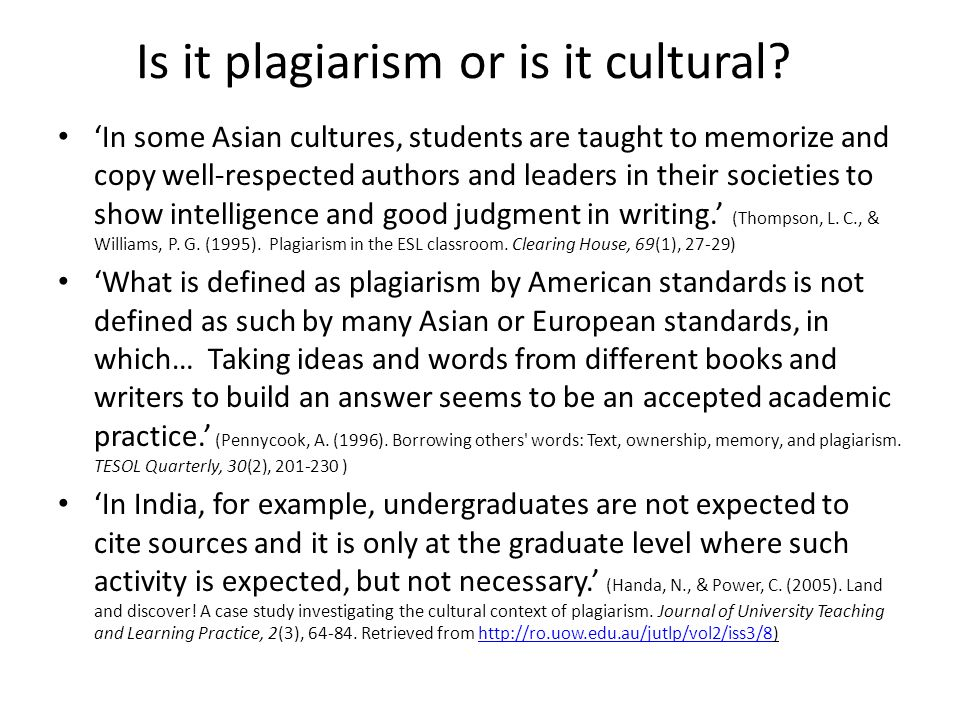 Is it plagiarism or is it cultural? In some Asian cultures, students are taught to memorize and copy well-respected authors and leaders in their socie