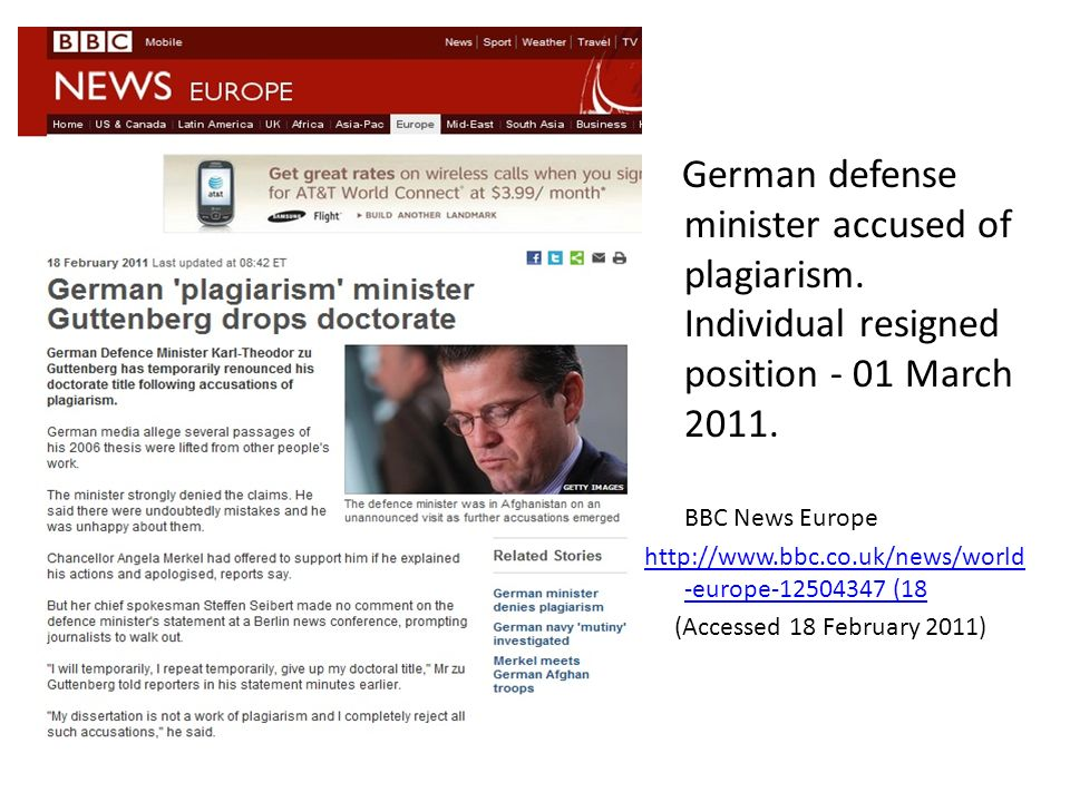 German defense minister accused of plagiarism. Individual resigned position - 01 March 2011. BBC News Europe http://www.bbc.co.uk/news/world -europe-1