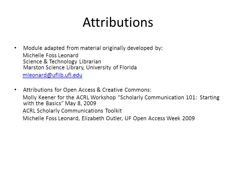 Attributions Module adapted from material originally developed by: Michelle Foss Leonard Science & Technology Librarian Marston Science Library, Unive