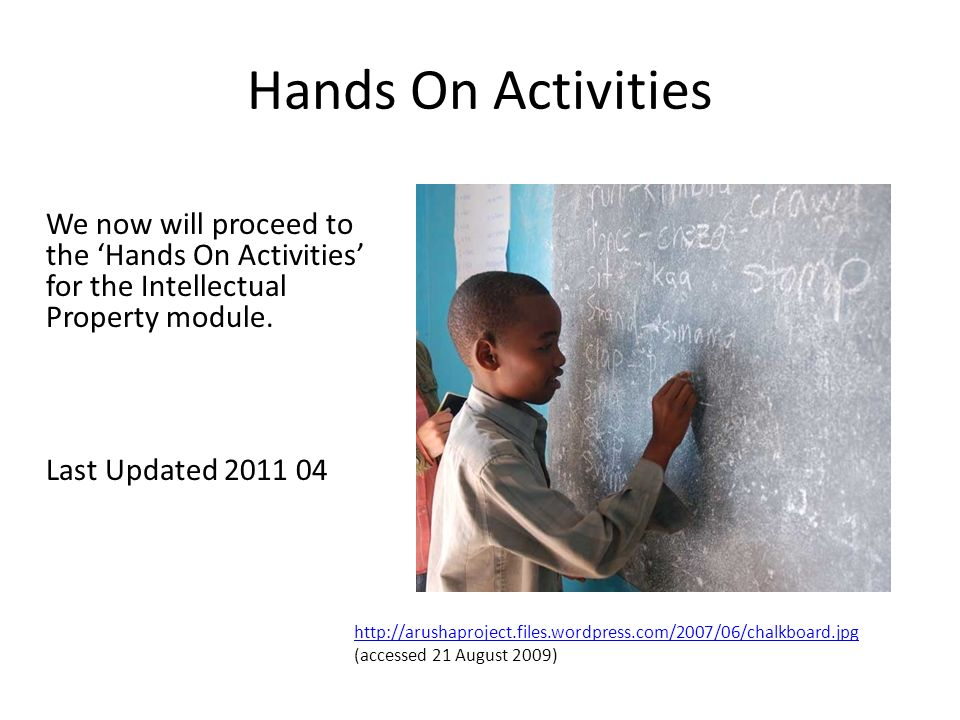Hands On Activities We now will proceed to the Hands On Activities for the Intellectual Property module. Last Updated 2011 04 http://arushaproject.fil