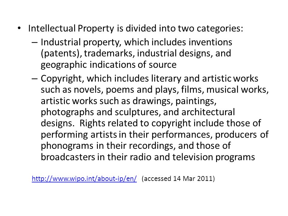 Intellectual Property is divided into two categories: – Industrial property, which includes inventions (patents), trademarks, industrial designs, and