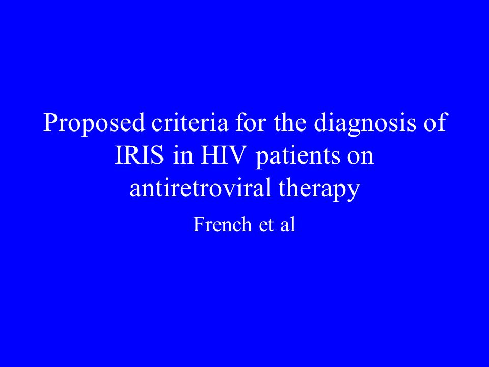 Proposed criteria for the diagnosis of IRIS in HIV patients on antiretroviral therapy French et al