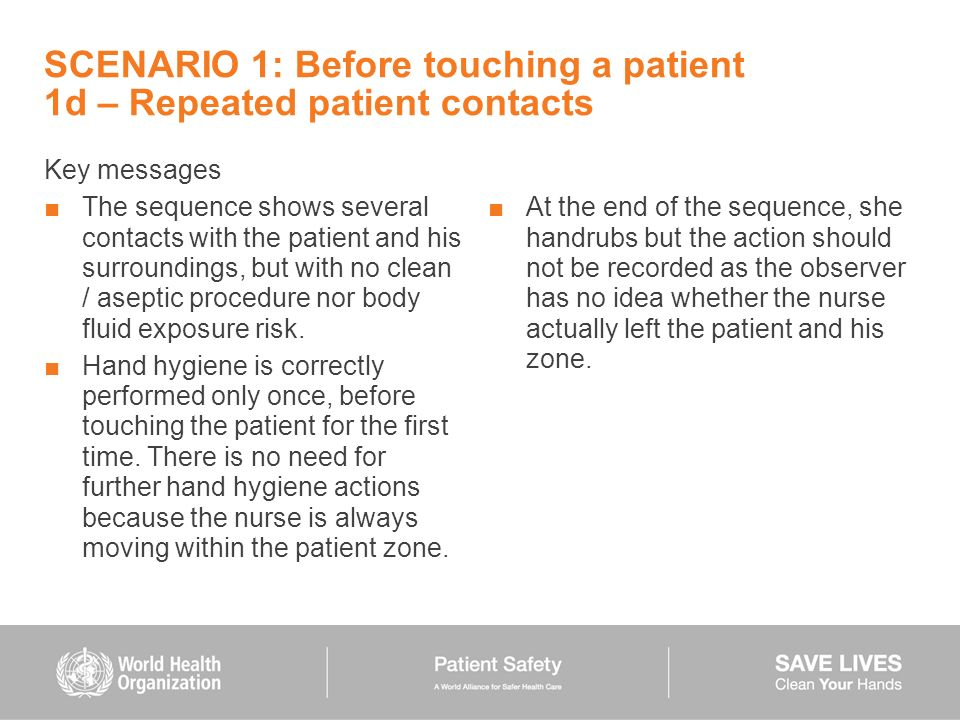 SCENARIO 1: Before touching a patient 1d – Repeated patient contacts Key messages The sequence shows several contacts with the patient and his surroun
