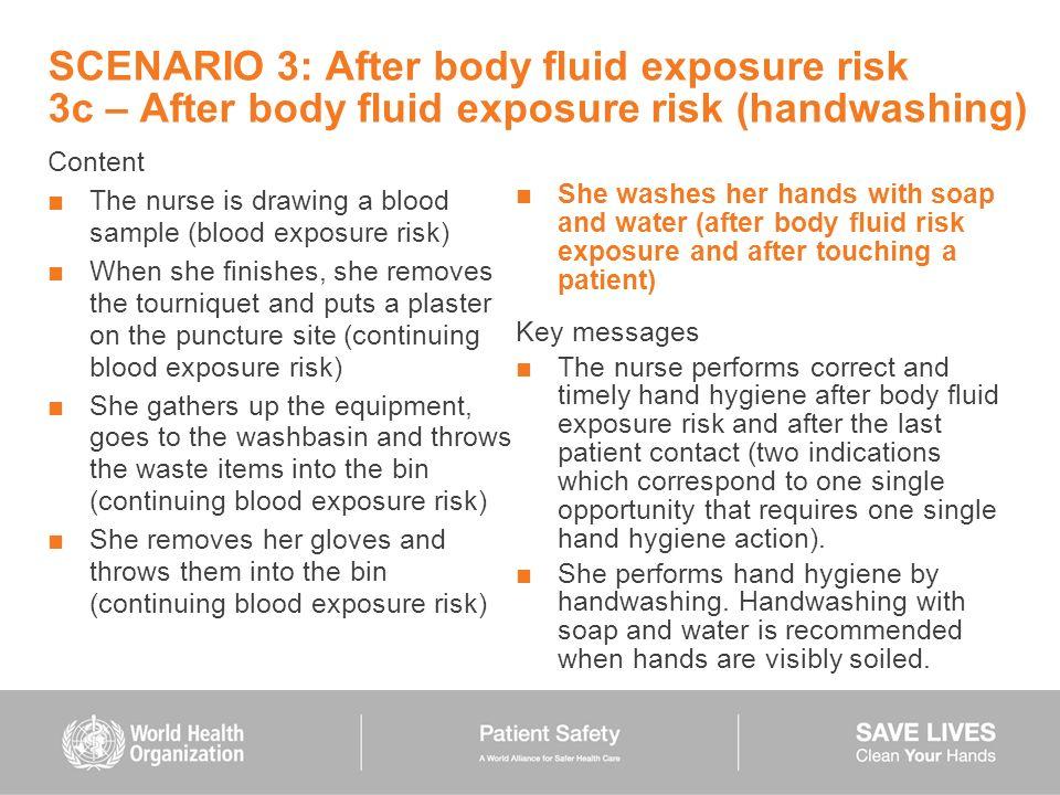 SCENARIO 3: After body fluid exposure risk 3c – After body fluid exposure risk (handwashing) Content The nurse is drawing a blood sample (blood exposu