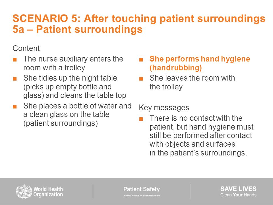 SCENARIO 5: After touching patient surroundings 5a – Patient surroundings Content The nurse auxiliary enters the room with a trolley She tidies up the