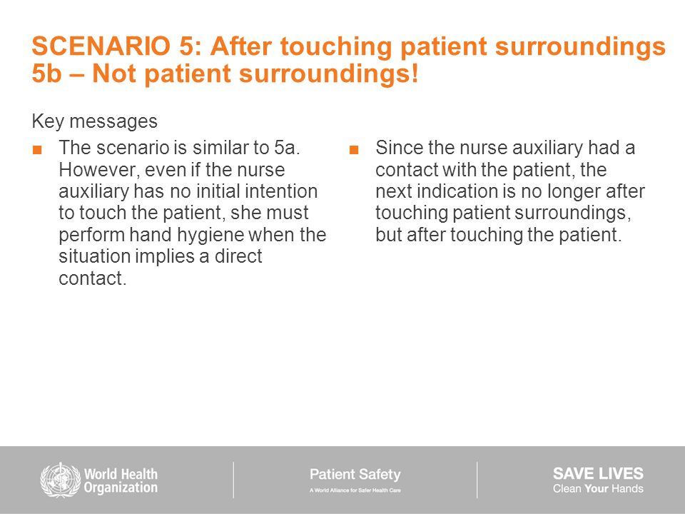 SCENARIO 5: After touching patient surroundings 5b – Not patient surroundings! Key messages The scenario is similar to 5a. However, even if the nurse