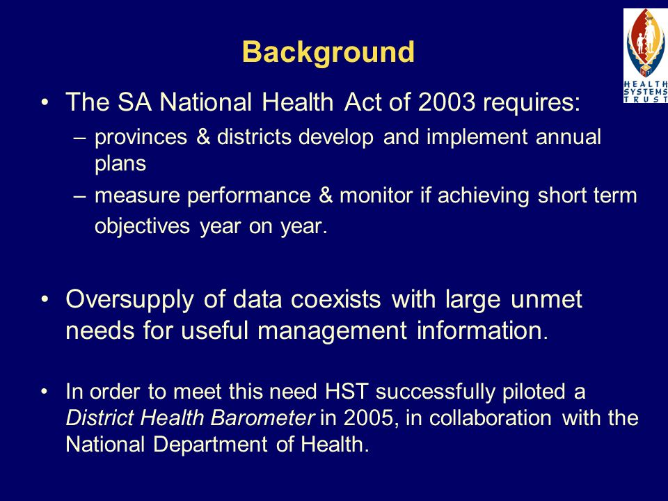 Background The SA National Health Act of 2003 requires: –provinces & districts develop and implement annual plans –measure performance & monitor if ac