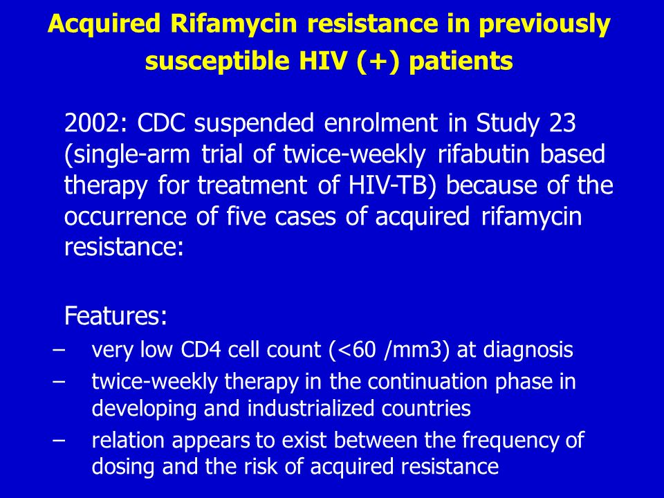 Acquired Rifamycin resistance in previously susceptible HIV (+) patients 2002: CDC suspended enrolment in Study 23 (single-arm trial of twice-weekly r