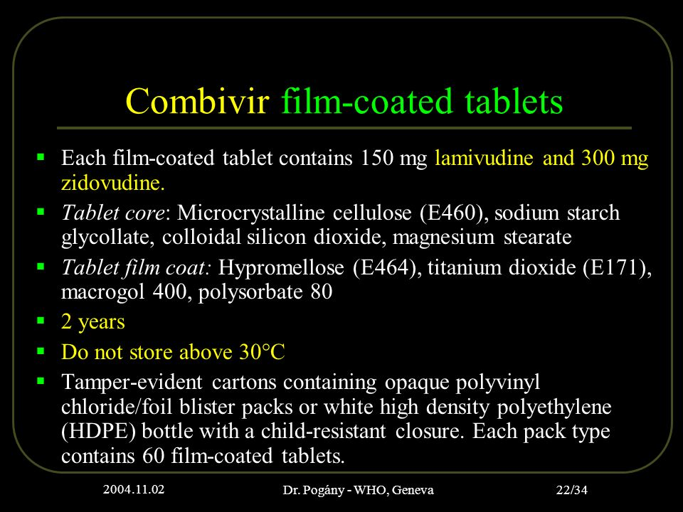 2004.11.02 Dr. Pogány - WHO, Geneva 22/34 Combivir film-coated tablets Each film-coated tablet contains 150 mg lamivudine and 300 mg zidovudine. Table