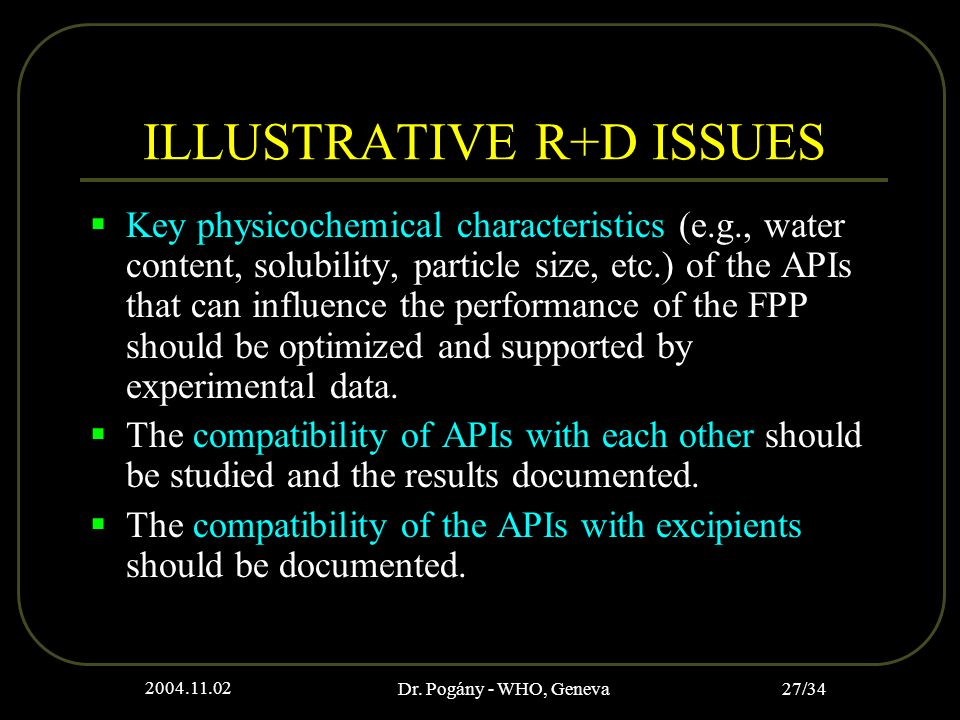 2004.11.02 Dr. Pogány - WHO, Geneva 27/34 ILLUSTRATIVE R+D ISSUES Key physicochemical characteristics (e.g., water content, solubility, particle size,