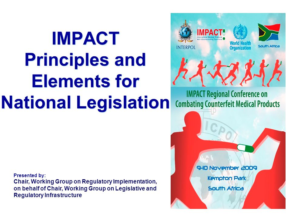 IMPACT Principles and Elements for National Legislation Presented by: Chair, Working Group on Regulatory Implementation, on behalf of Chair, Working G