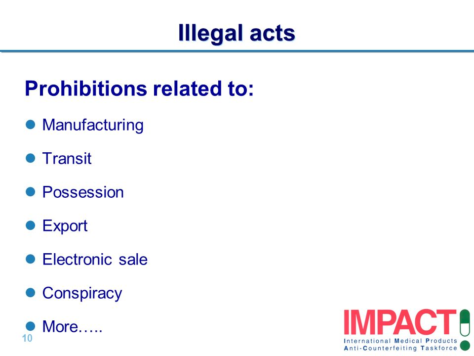 10 | Illegal acts Prohibitions related to: Manufacturing Transit Possession Export Electronic sale Conspiracy More…..