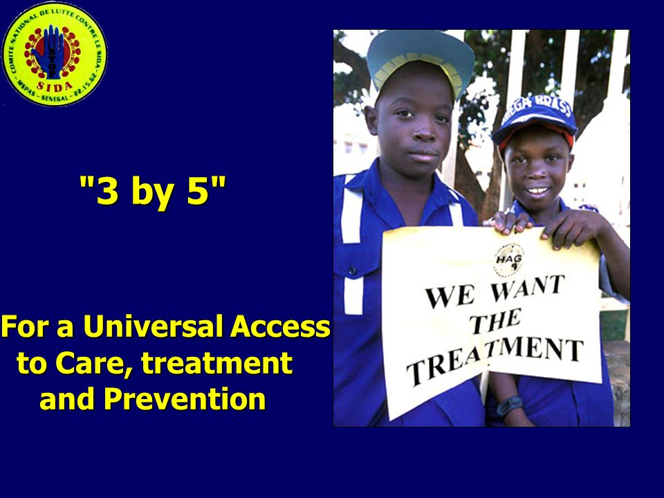 3 by 5 For a Universal Access For a Universal Access to Care, treatment and Prevention