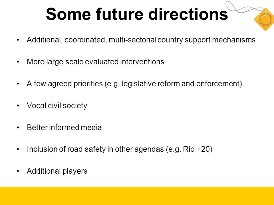 Some future directions Additional, coordinated, multi-sectorial country support mechanisms More large scale evaluated interventions A few agreed priorities (e.g.