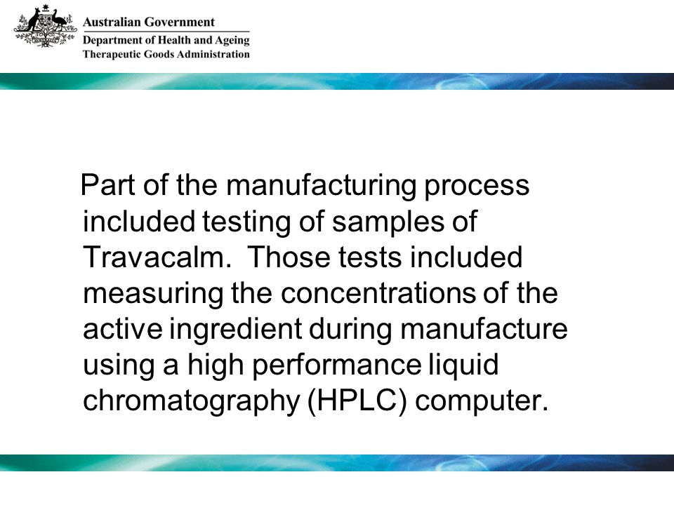 Part of the manufacturing process included testing of samples of Travacalm. Those tests included measuring the concentrations of the active ingredient