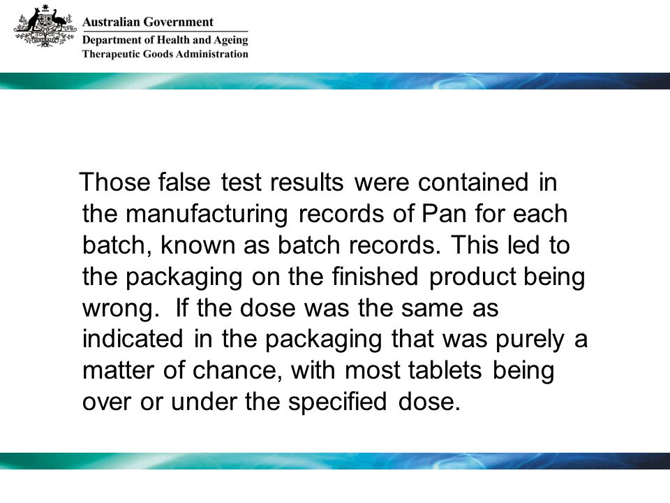 Those false test results were contained in the manufacturing records of Pan for each batch, known as batch records. This led to the packaging on the f