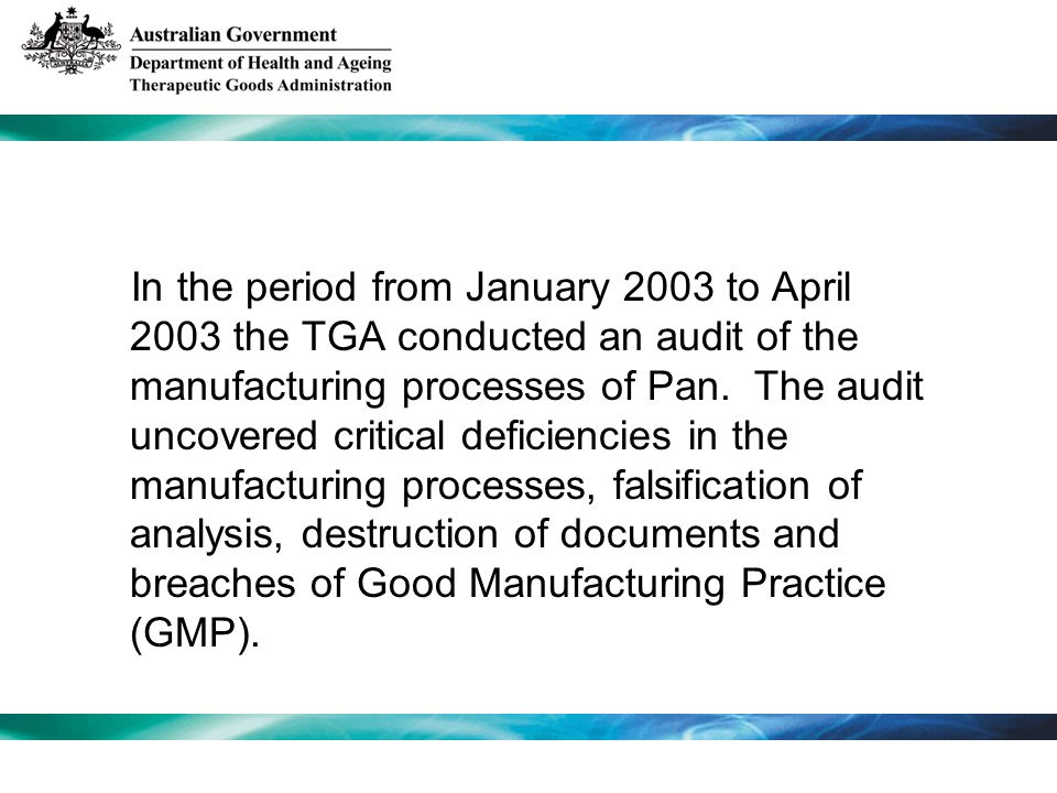 In the period from January 2003 to April 2003 the TGA conducted an audit of the manufacturing processes of Pan.