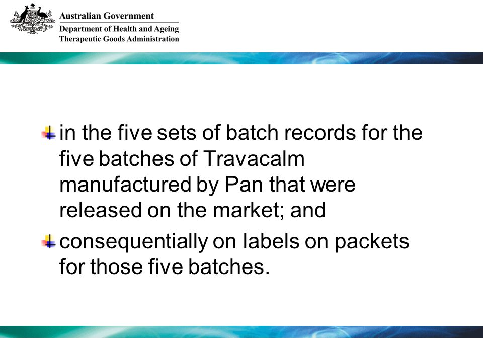 in the five sets of batch records for the five batches of Travacalm manufactured by Pan that were released on the market; and consequentially on label