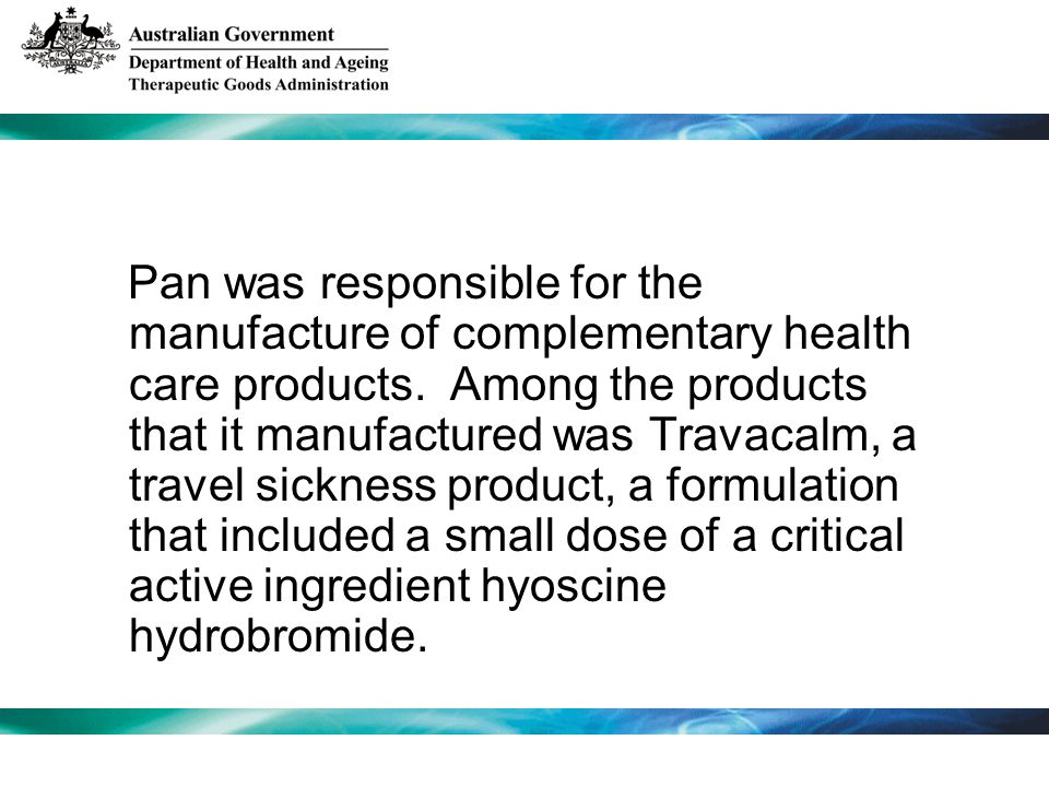 Pan was responsible for the manufacture of complementary health care products. Among the products that it manufactured was Travacalm, a travel sicknes