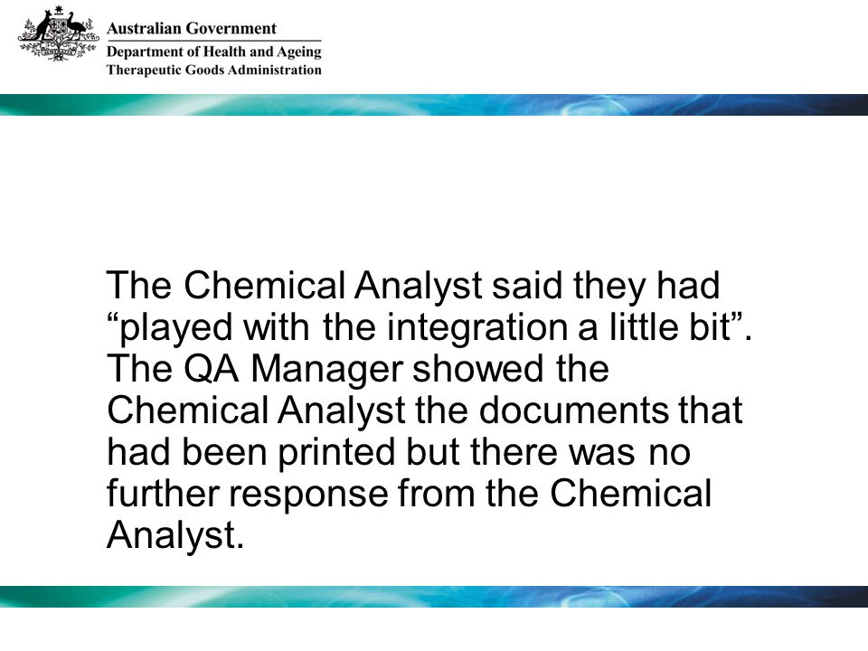 The Chemical Analyst said they had played with the integration a little bit. The QA Manager showed the Chemical Analyst the documents that had been pr