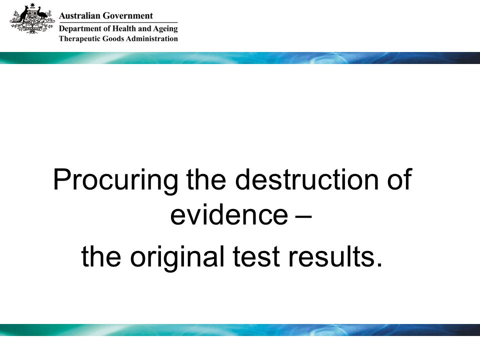 Procuring the destruction of evidence – the original test results.